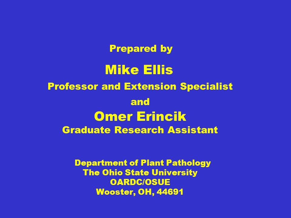 Prepared by Mike Ellis Professor and Extension Specialist and Omer Erincik Graduate Research Assistant Department of Plant Pathology The Ohio State Un