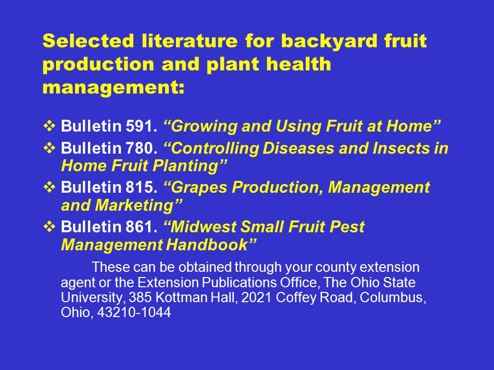 "Selected literature for backyard fruit production and plant health management:  Bulletin 591. ""Growing and Using Fruit at Home""  Bulletin 780. ""Cont"