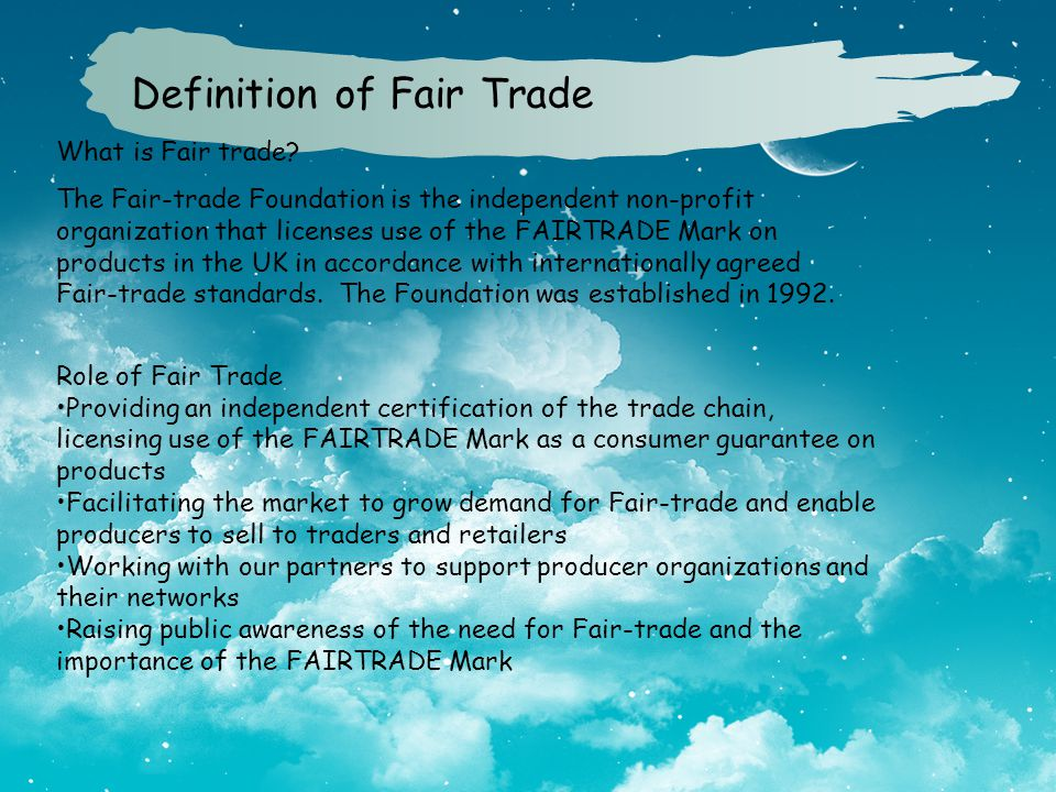 What is Fair trade? The Fair-trade Foundation is the independent non-profit organization that licenses use of the FAIRTRADE Mark on products in the UK