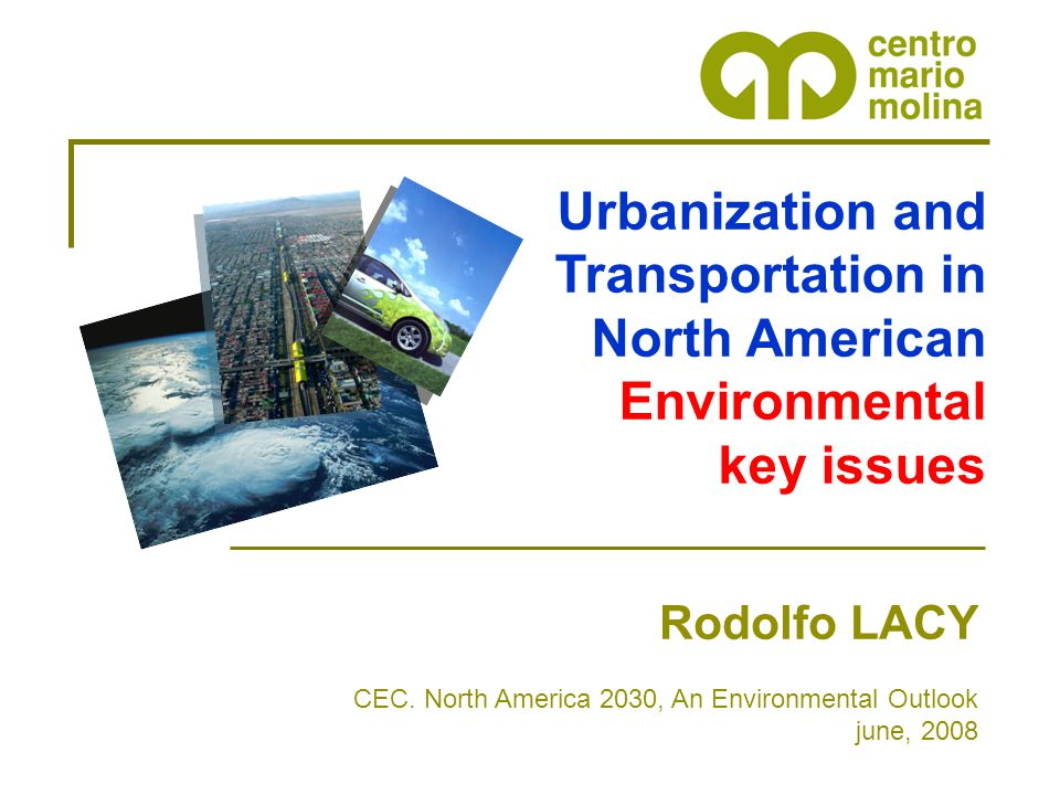 Urbanization and Transportation in North American Environmental key issues Rodolfo LACY CEC. North America 2030, An Environmental Outlook june, 2008