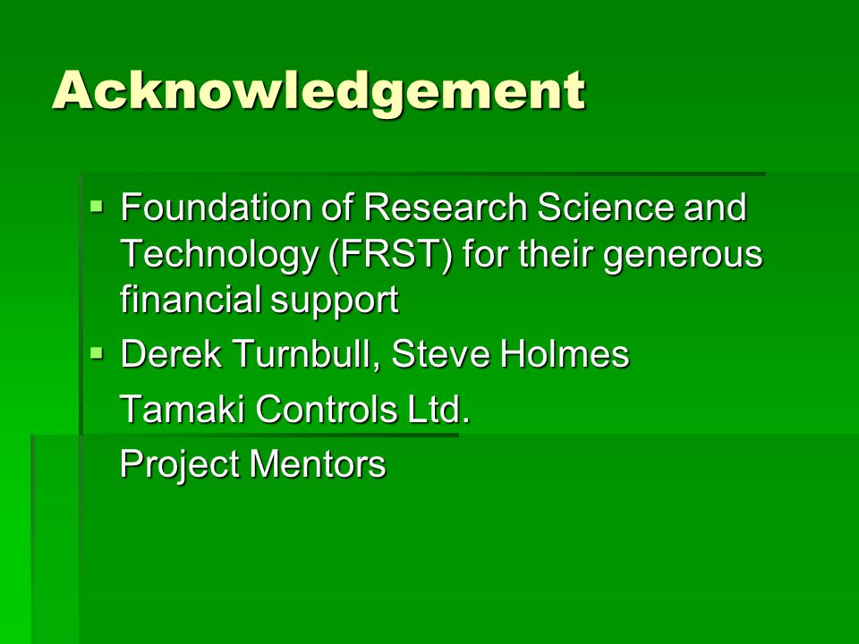 Acknowledgement  Foundation of Research Science and Technology (FRST) for their generous financial support  Derek Turnbull, Steve Holmes Tamaki Cont