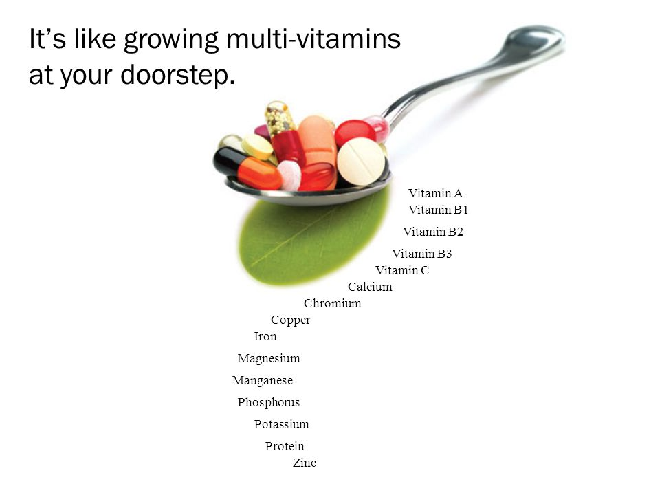 It's like growing multi-vitamins at your doorstep.