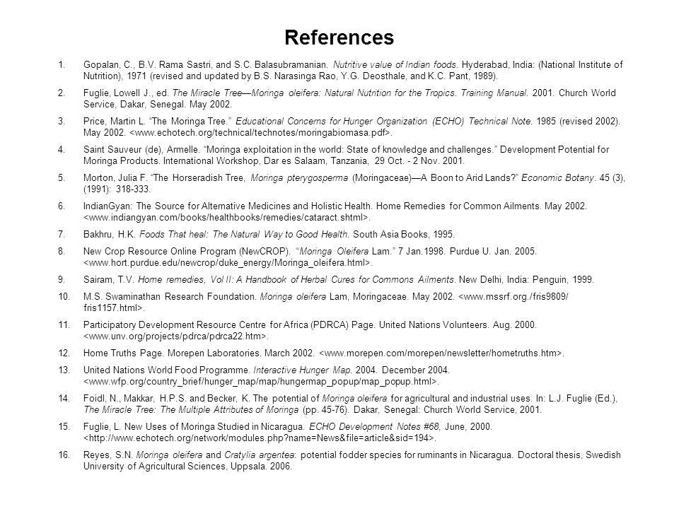 References 1.Gopalan, C., B.V. Rama Sastri, and S.C. Balasubramanian. Nutritive value of Indian foods. Hyderabad, India: (National Institute of Nutrit