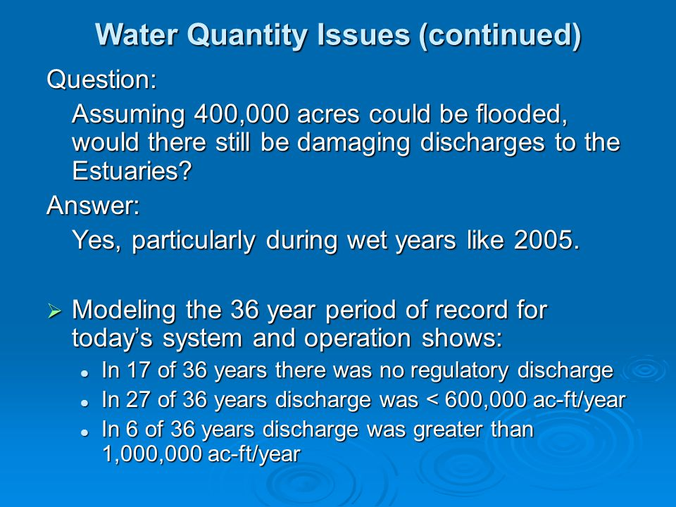 Question: Assuming 400,000 acres could be flooded, would there still be damaging discharges to the Estuaries? Answer: Yes, particularly during wet yea