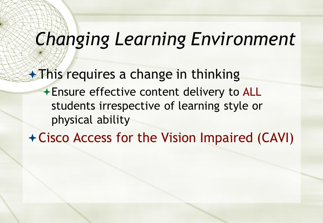 Changing Learning Environment  Educational content delivery is changing  On-line eLearning  Instructor led  Distance learning  Supplemental material  People with disabilities (particularly vision)  Being left behind  Reliance on visiocentric material  Multimedia  E.g.