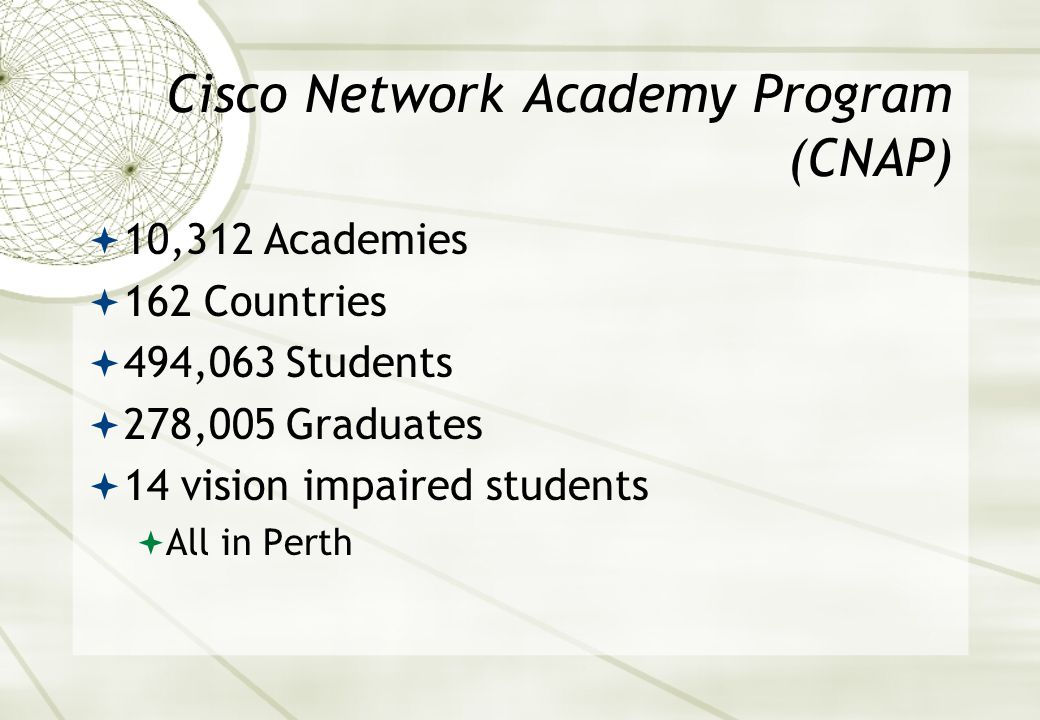 Cisco Network Academy Program  The Networking Academy program is an e-learning model that delivers Web-based educational content, online testing, student performance tracking, and instructor training and support, as well as hands-on labs.