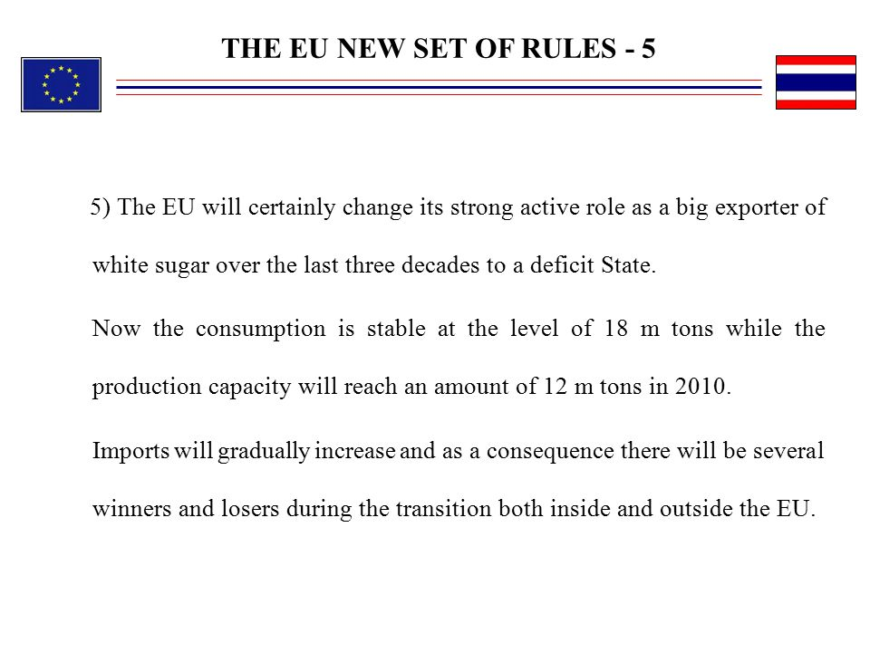 THE EU NEW SET OF RULES - 5 5) The EU will certainly change its strong active role as a big exporter of white sugar over the last three decades to a d
