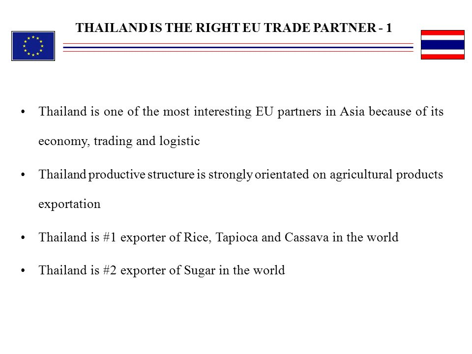 Thailand is one of the most interesting EU partners in Asia because of its economy, trading and logistic Thailand productive structure is strongly ori