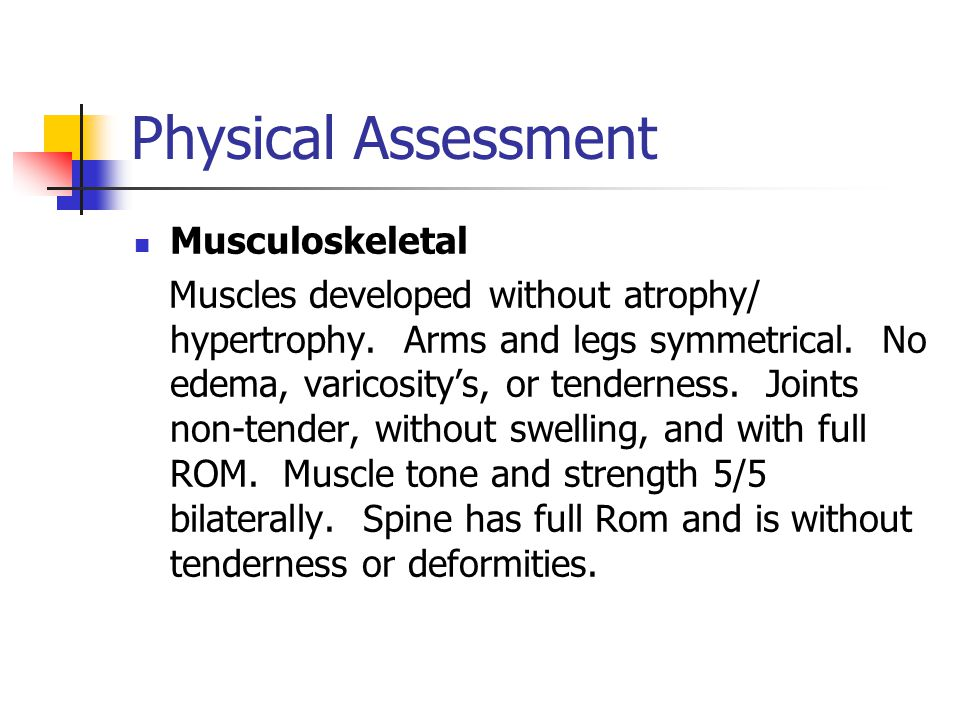 Physical Assessment Musculoskeletal Muscles developed without atrophy/ hypertrophy.