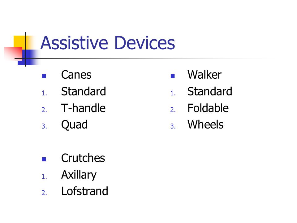 Assistive Devices Canes 1.Standard 2. T-handle 3.