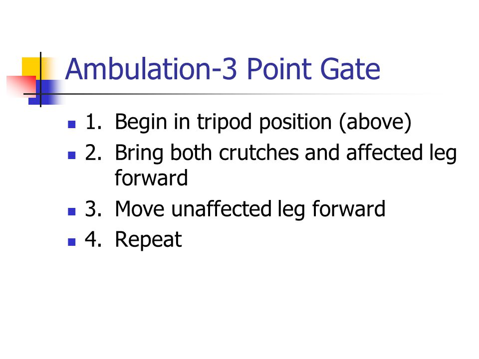 Ambulation-3 Point Gate 1.Begin in tripod position (above) 2.
