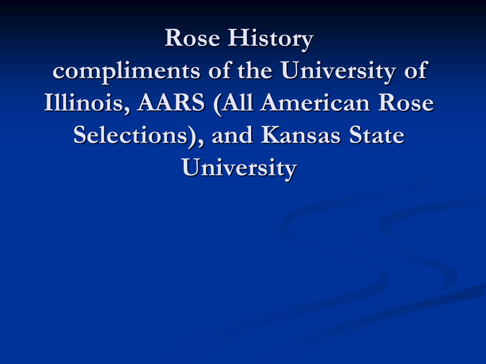 Rose History compliments of the University of Illinois, AARS (All American Rose Selections), and Kansas State University