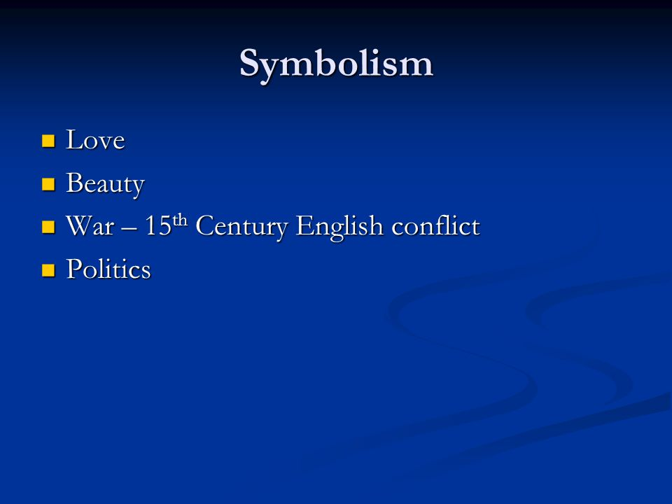 Symbolism Love Love Beauty Beauty War – 15 th Century English conflict War – 15 th Century English conflict Politics Politics