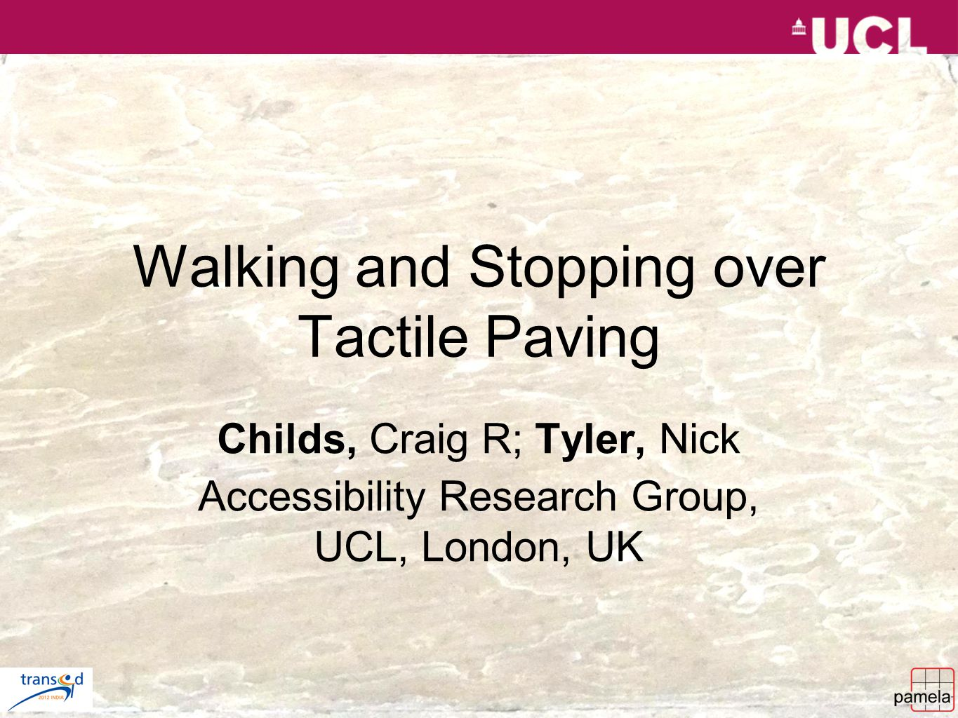 Walking and Stopping over Tactile Paving Childs, Craig R; Tyler, Nick Accessibility Research Group, UCL, London, UK