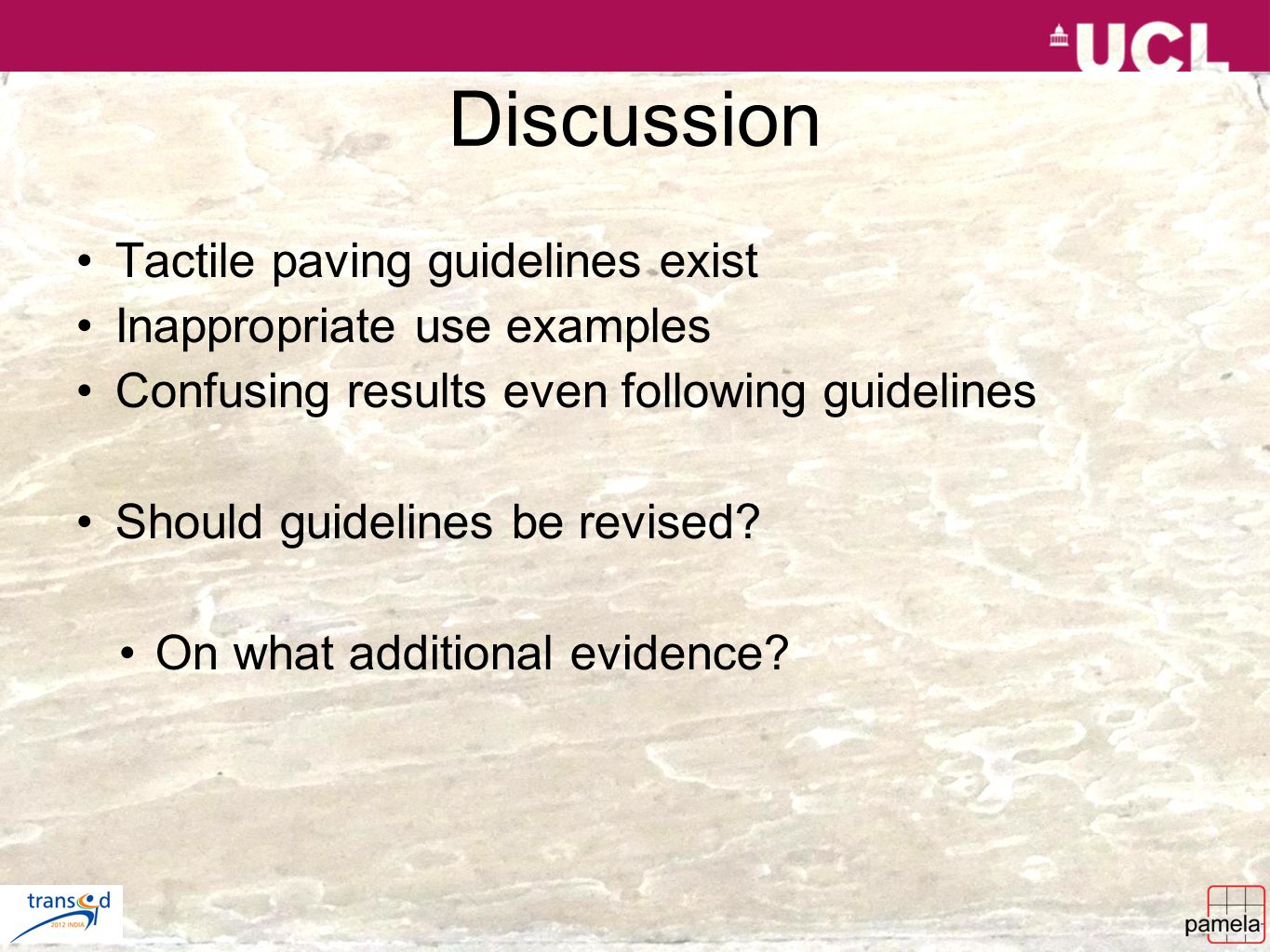 Discussion Tactile paving guidelines exist Inappropriate use examples Confusing results even following guidelines Should guidelines be revised? On wha