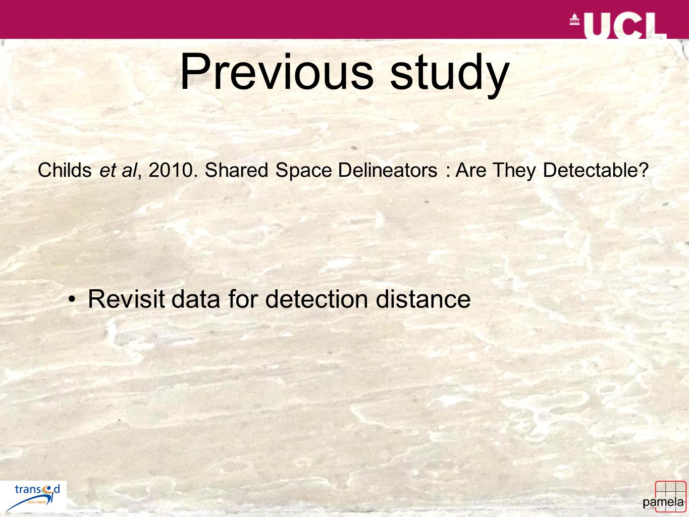 Previous study Revisit data for detection distance Childs et al, 2010.