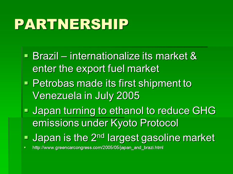 PARTNERSHIP  Brazil – internationalize its market & enter the export fuel market  Petrobas made its first shipment to Venezuela in July 2005  Japan