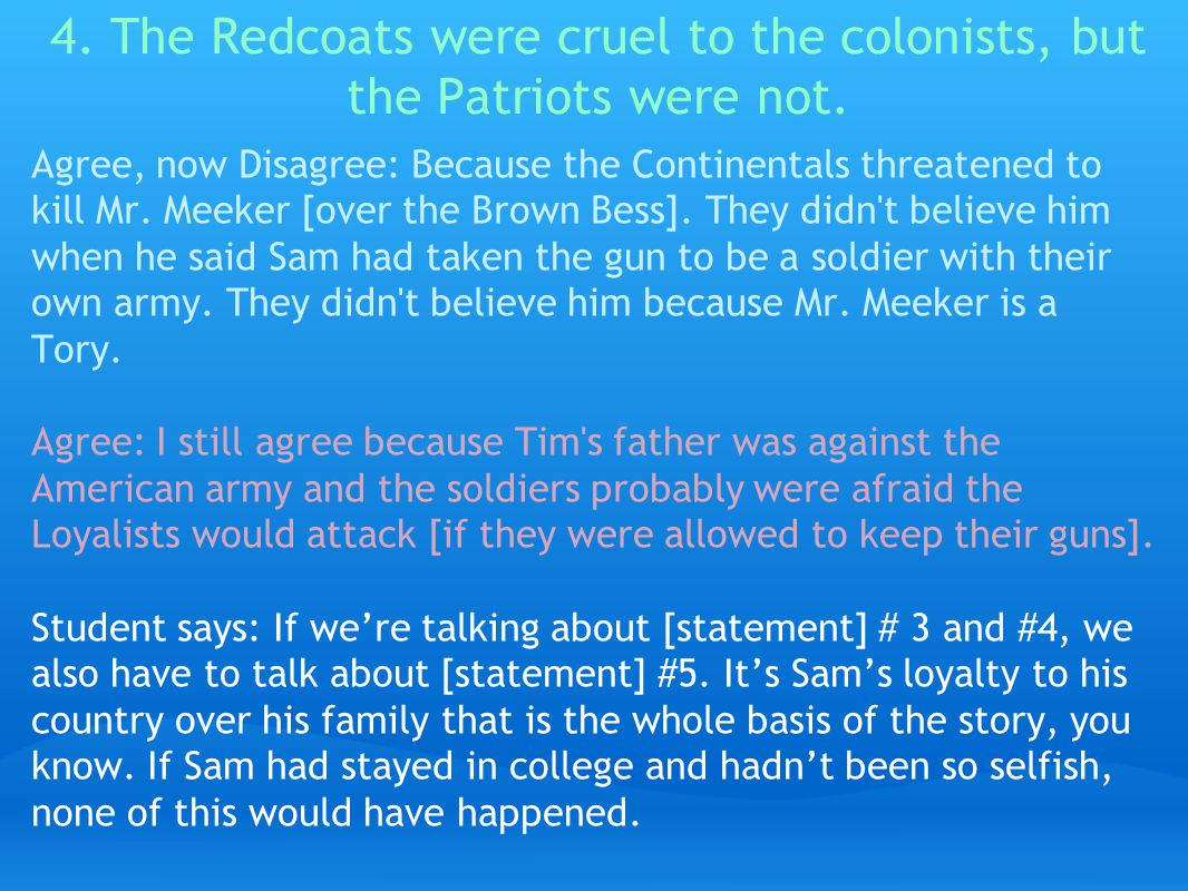 4. The Redcoats were cruel to the colonists, but the Patriots were not.