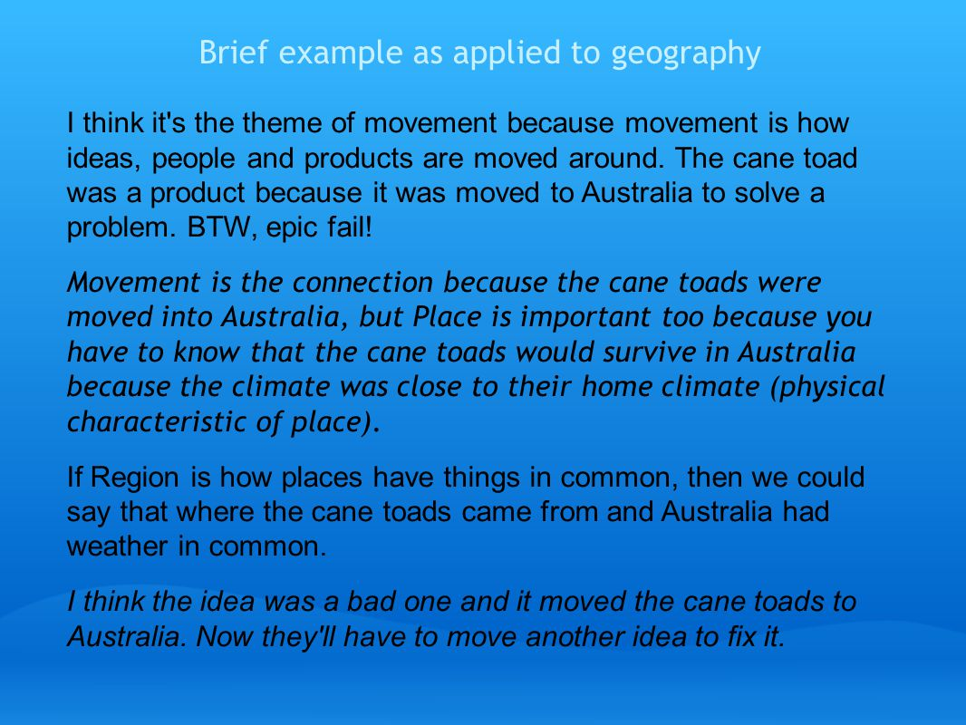 Brief example as applied to geography I think it s the theme of movement because movement is how ideas, people and products are moved around.