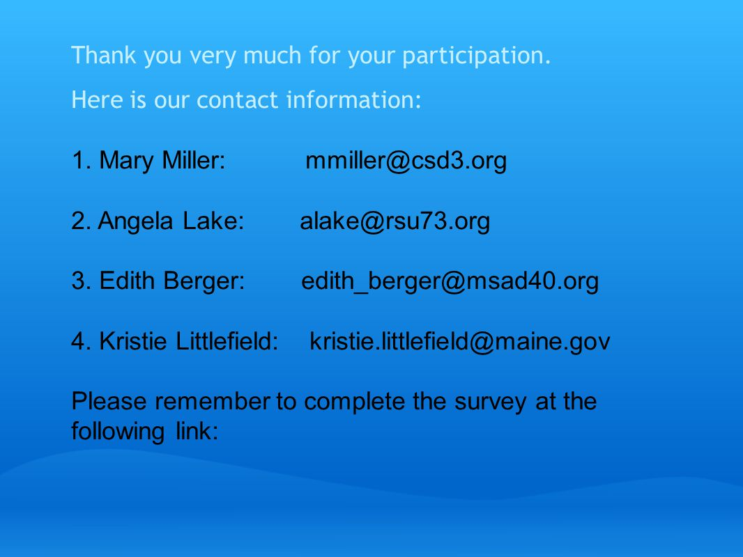 Thank you very much for your participation. Here is our contact information: 1.