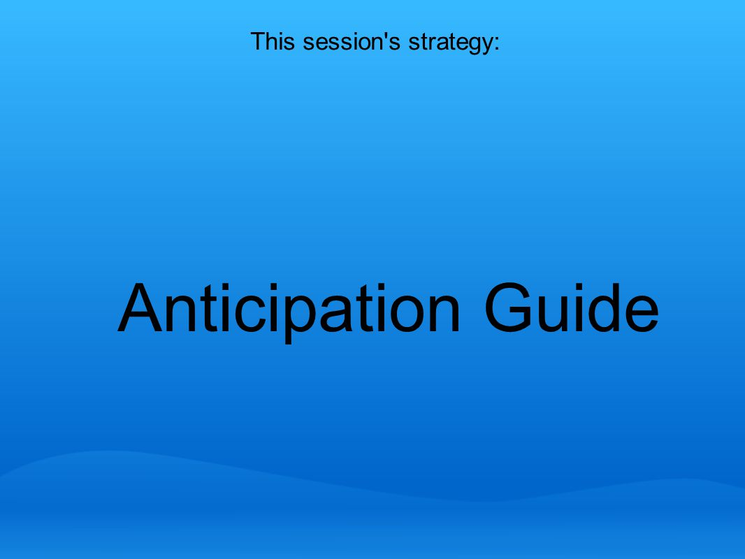 This session s strategy: Anticipation Guide