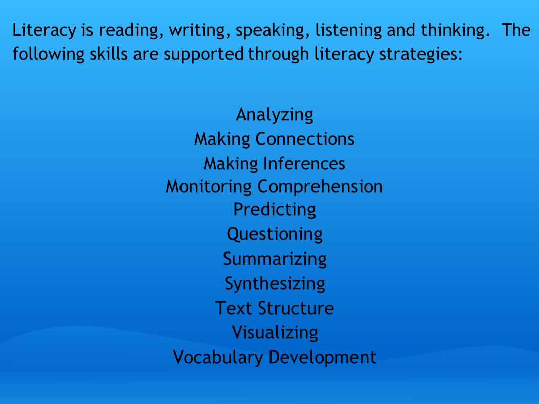 Literacy is reading, writing, speaking, listening and thinking.