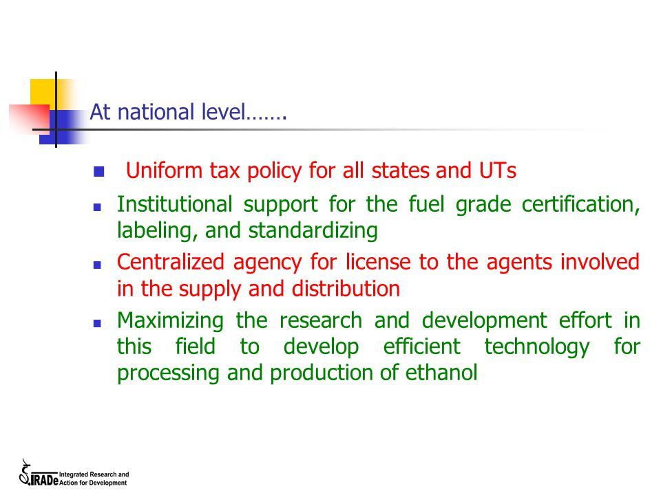 At national level……. Uniform tax policy for all states and UTs Institutional support for the fuel grade certification, labeling, and standardizing Cen