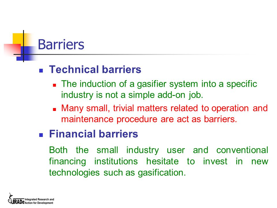 Barriers Technical barriers The induction of a gasifier system into a specific industry is not a simple add-on job.
