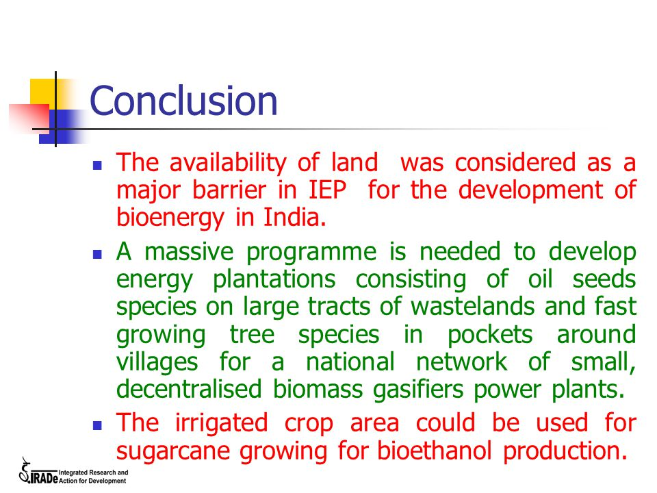 Conclusion The availability of land was considered as a major barrier in IEP for the development of bioenergy in India. A massive programme is needed