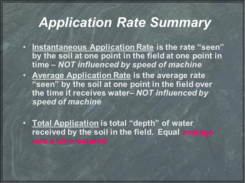 """Application Rate Summary Instantaneous Application Rate is the rate """"seen"""" by the soil at one point in the field at one point in time – NOT influenced"""