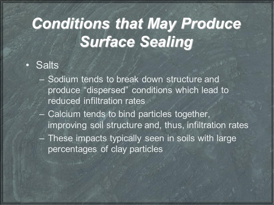 """Conditions that May Produce Surface Sealing Salts –Sodium tends to break down structure and produce """"dispersed"""" conditions which lead to reduced infil"""