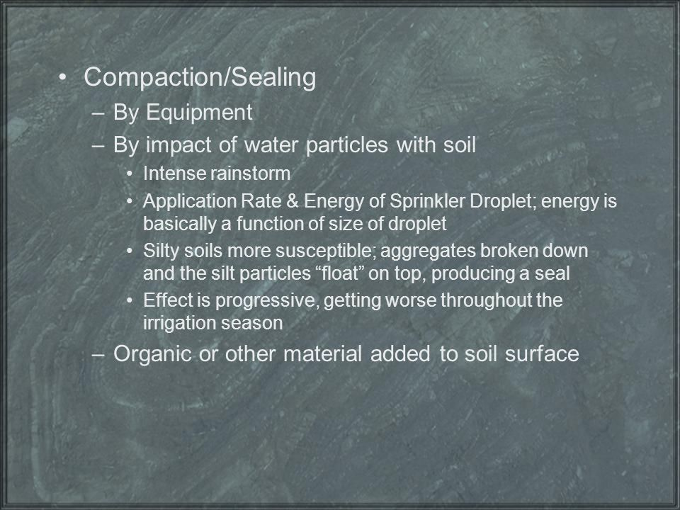 Compaction/Sealing –By Equipment –By impact of water particles with soil Intense rainstorm Application Rate & Energy of Sprinkler Droplet; energy is b