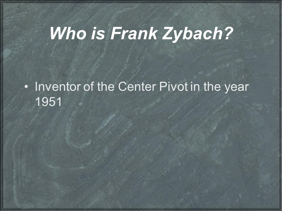 Who is Frank Zybach? Inventor of the Center Pivot in the year 1951