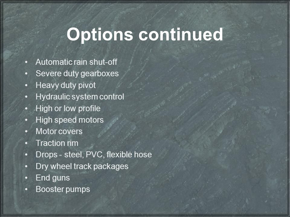Options continued Automatic rain shut-off Severe duty gearboxes Heavy duty pivot Hydraulic system control High or low profile High speed motors Motor