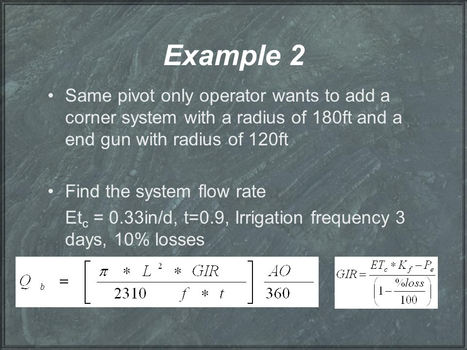 Example 2 Same pivot only operator wants to add a corner system with a radius of 180ft and a end gun with radius of 120ft Find the system flow rate Et