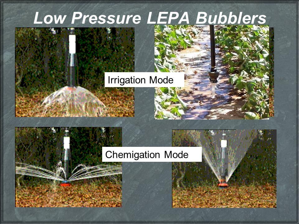 Low Pressure LEPA Bubblers Chemigation Mode Irrigation Mode