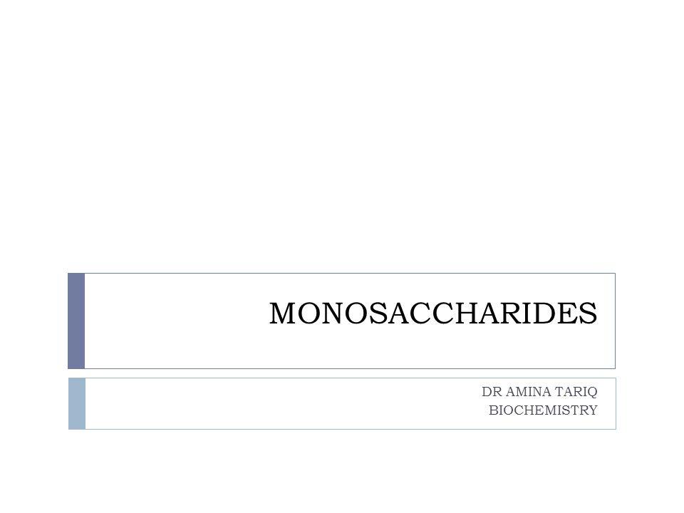 MONOSACCHARIDES DR AMINA TARIQ BIOCHEMISTRY