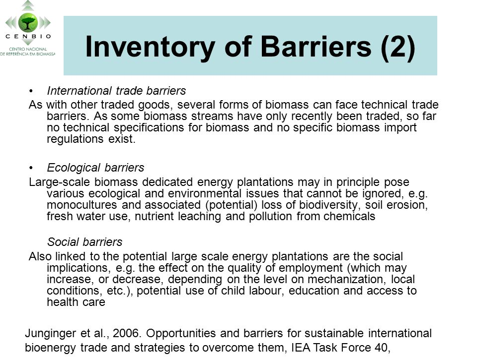 Inventory of Barriers (2) International trade barriers As with other traded goods, several forms of biomass can face technical trade barriers.