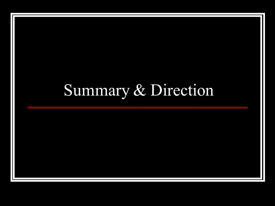 Summary & Direction