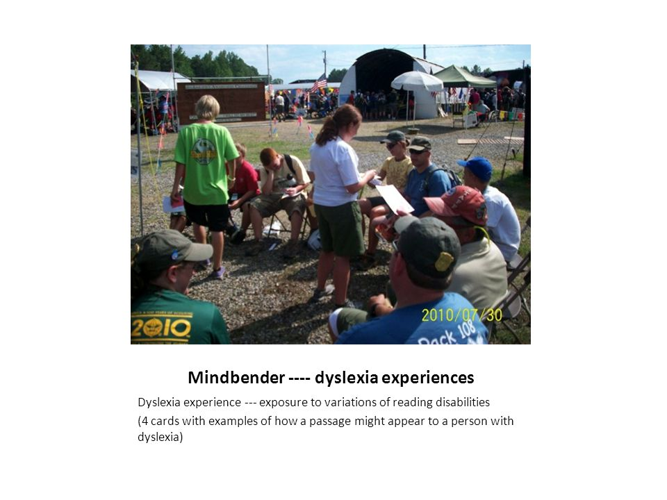 Mindbender ---- dyslexia experiences Dyslexia experience --- exposure to variations of reading disabilities (4 cards with examples of how a passage might appear to a person with dyslexia)