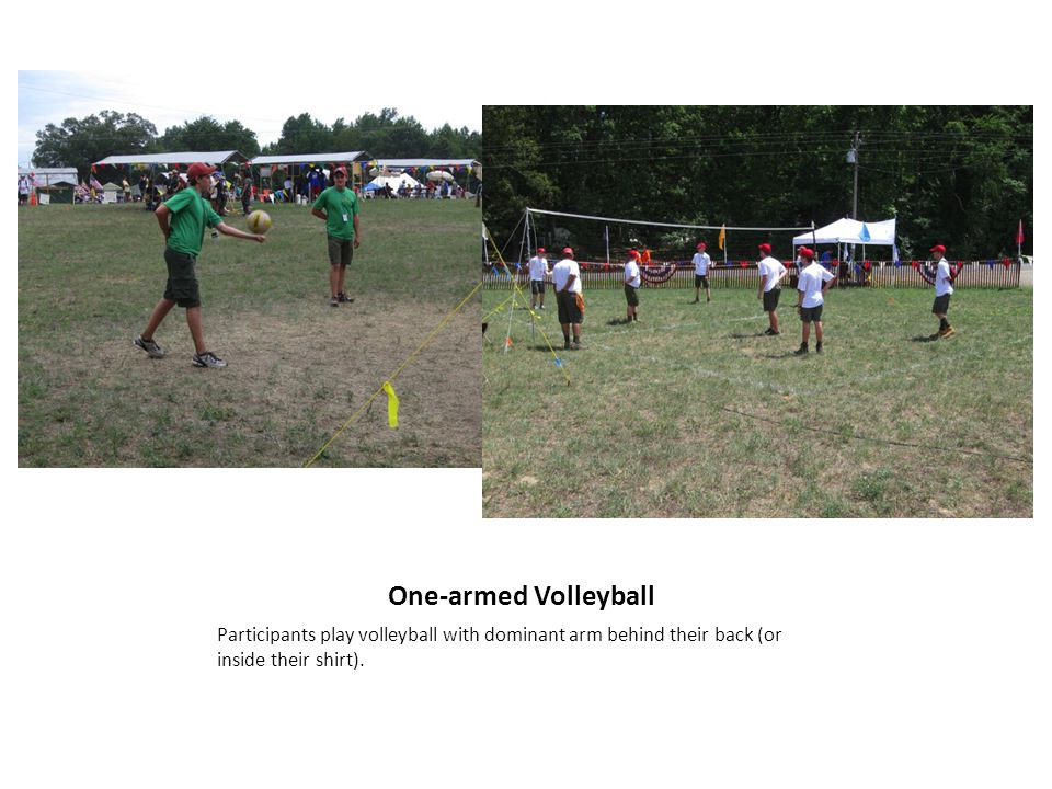 One-armed Volleyball Participants play volleyball with dominant arm behind their back (or inside their shirt).