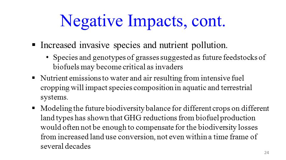 24 Negative Impacts, cont.  Increased invasive species and nutrient pollution.