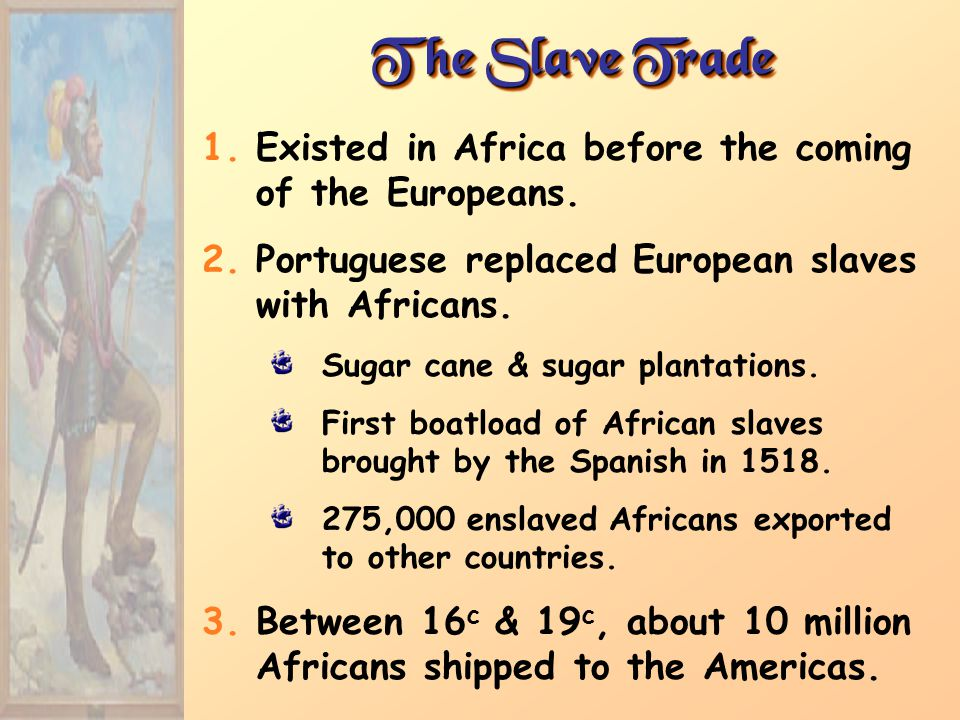 The Slave Trade 1.Existed in Africa before the coming of the Europeans.