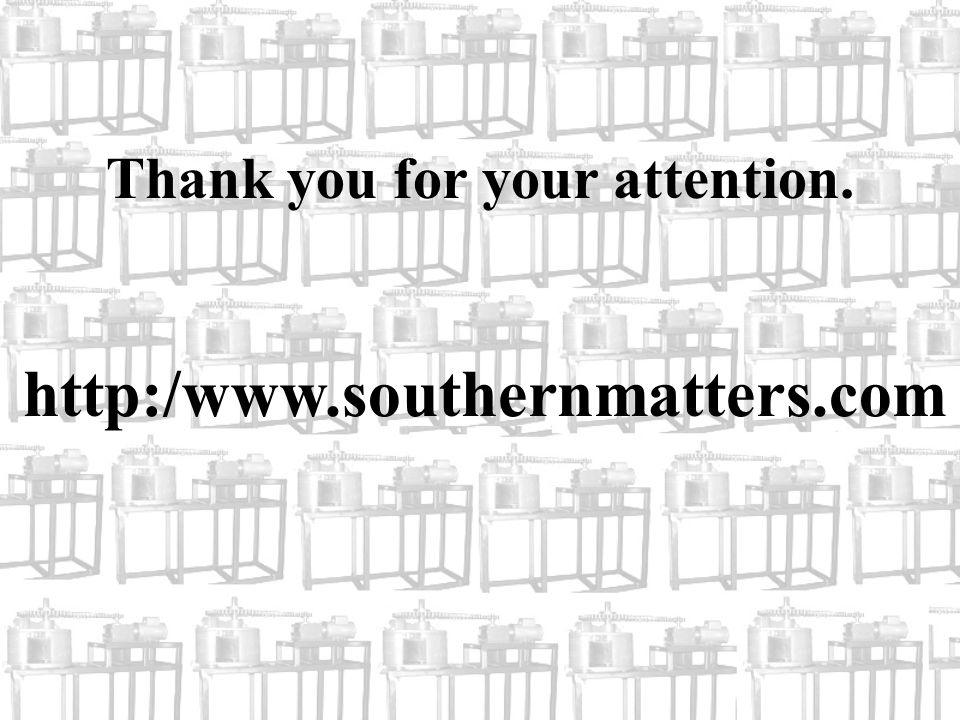 Thank you for your attention. http:/www.southernmatters.com