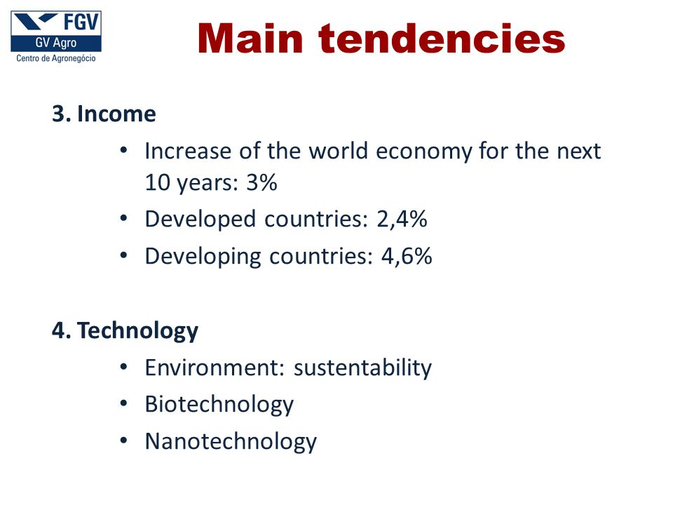 3.Income Increase of the world economy for the next 10 years: 3% Developed countries: 2,4% Developing countries: 4,6% 4.Technology Environment: sustentability Biotechnology Nanotechnology Main tendencies