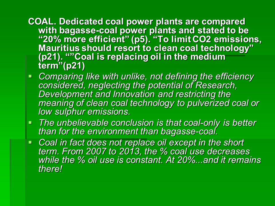 "COAL. Dedicated coal power plants are compared with bagasse-coal power plants and stated to be ""20% more efficient"" (p5). ""To limit CO2 emissions, Mau"
