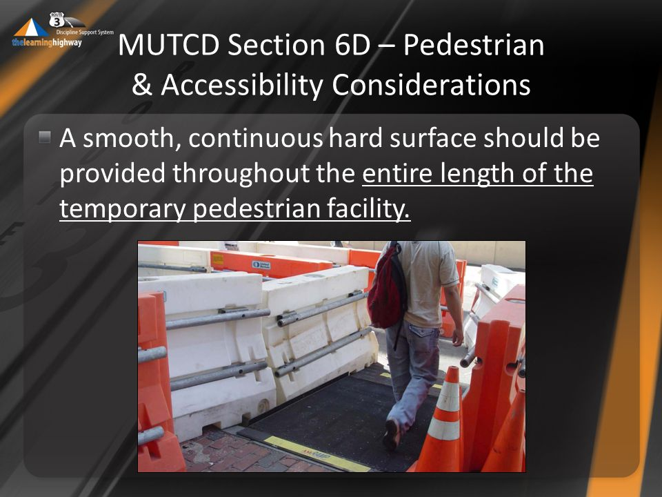 A smooth, continuous hard surface should be provided throughout the entire length of the temporary pedestrian facility.