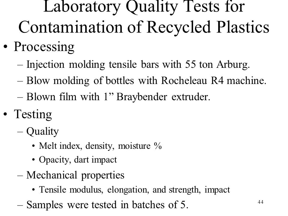 44 Laboratory Quality Tests for Contamination of Recycled Plastics Processing –Injection molding tensile bars with 55 ton Arburg.