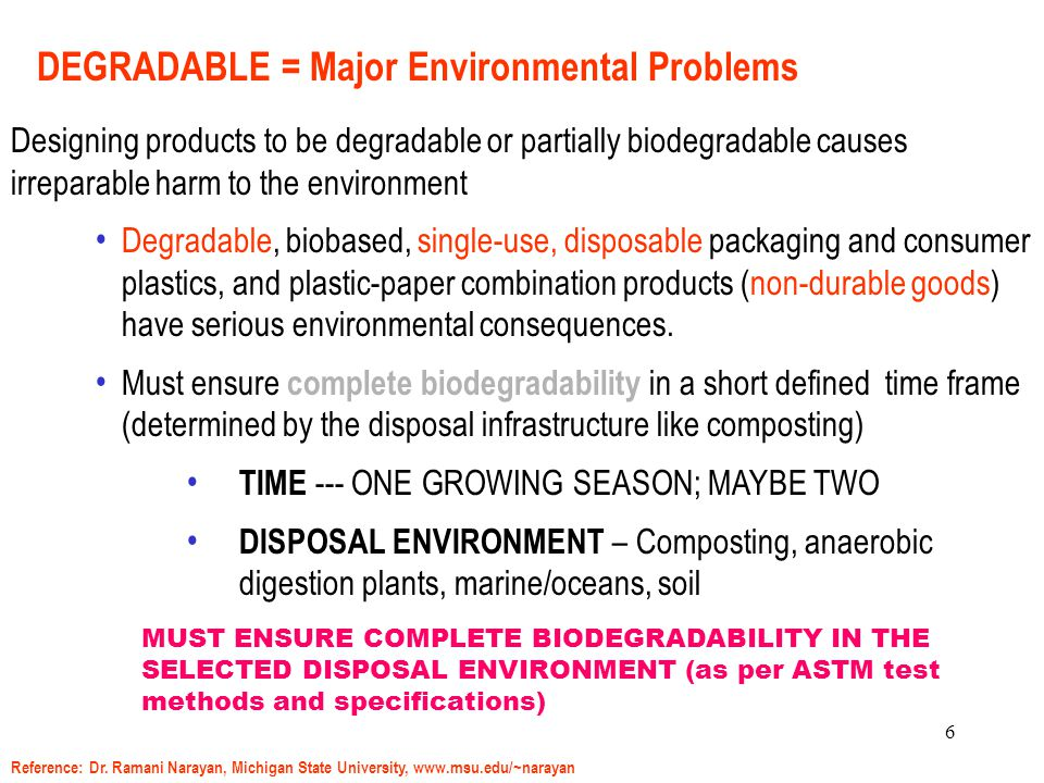 6 Designing products to be degradable or partially biodegradable causes irreparable harm to the environment Degradable, biobased, single-use, disposab