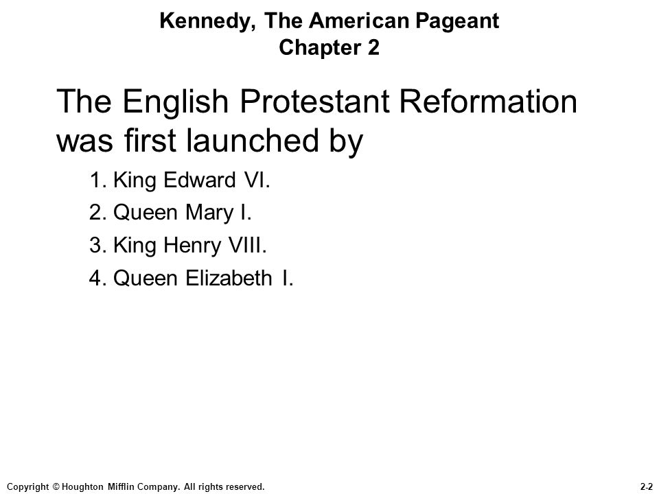 Copyright © Houghton Mifflin Company. All rights reserved.2-2 Kennedy, The American Pageant Chapter 2 The English Protestant Reformation was first lau